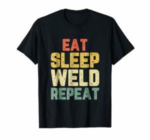 Eat Sleep Weld Repeat